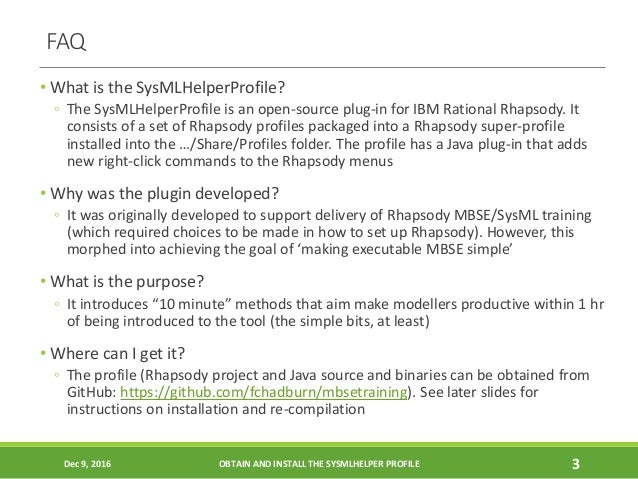 FAQ • What is the SysMLHelperProfile? ◦ The SysMLHelperProfile is an open-source plug-in for IBM Rational Rhapsody. It con...