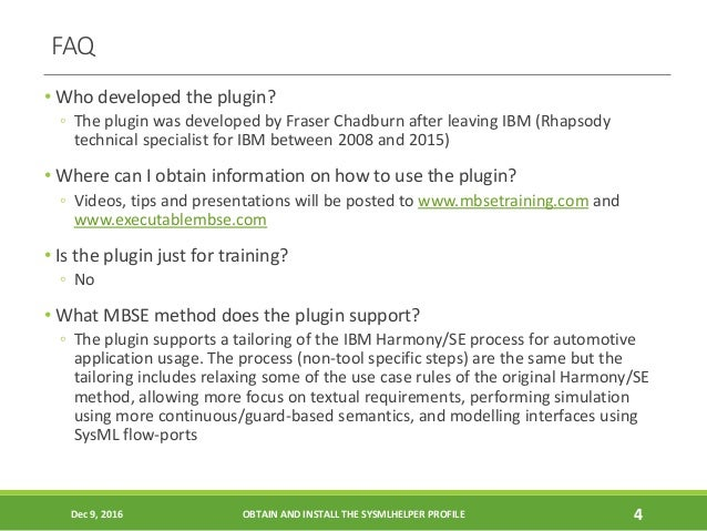 FAQ • Who developed the plugin? ◦ The plugin was developed by Fraser Chadburn after leaving IBM (Rhapsody technical specia...