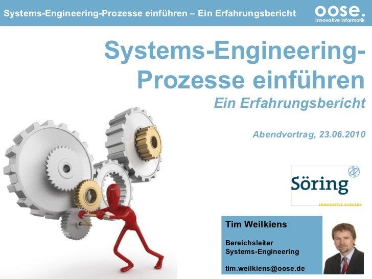 Systems-Engineering-Prozesse einführen Ein Erfahrungsbericht Abendvortrag, 23.06.2010 Tim Weilkiens Bereichsleiter Systems...