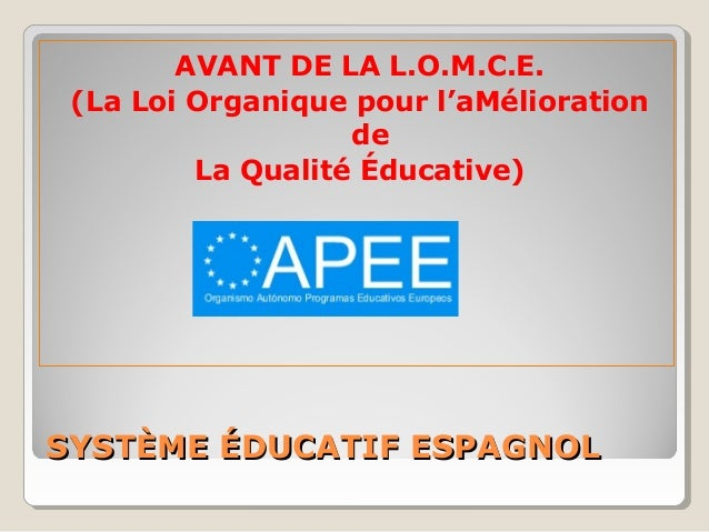 SYSTÈME ÉDUCATIF ESPAGNOLSYSTÈME ÉDUCATIF ESPAGNOL AVANT DE LA L.O.M.C.E. (La Loi Organique pour l'aMélioration de La Qual...