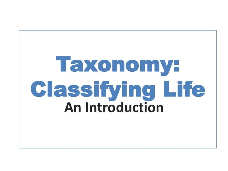 Taxonomy: Classifying Life<br />An Introduction<br />