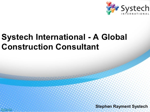 Systech International - A Global Construction Consultant Stephen Rayment Systech