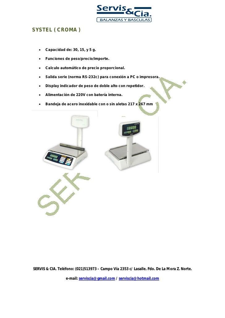 SYSTEL ( CROMA )          Capacidad de: 30, 15, y 5 g.             Funciones de peso/precio/importe.             Calculo...