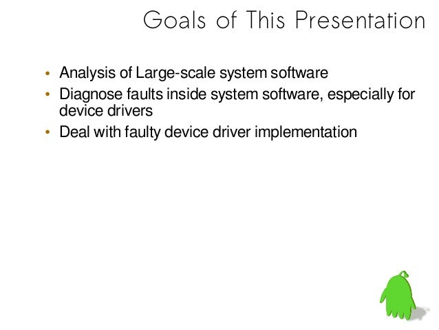 Agenda• General Analysis about Faulty system software• Approaches to Deal– Runtime Isolation– Static Analysis