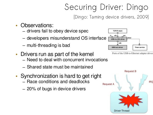 • Device driver architecture• Single-threaded– Builtin atomicity– Not a performance problem for most drivers• Event-based–...