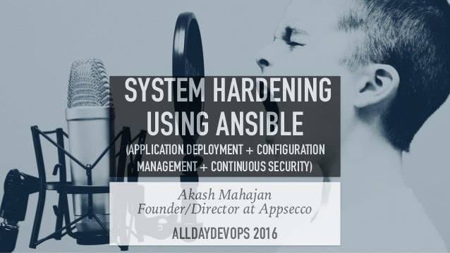 1 Akash Mahajan Founder/Director at Appsecco ALLDAYDEVOPS 2016 SYSTEM HARDENING USING ANSIBLE (APPLICATION DEPLOYMENT + CO...