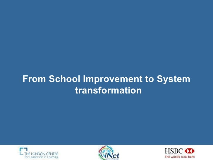 <ul><li>From School Improvement to System transformation  </li></ul>