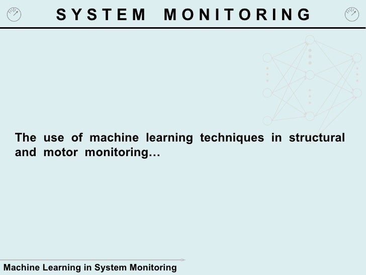 S Y S T E M  M O N I T O R I N G The  use  of  machine  learning  techniques  in  structural and  motor  monitoring…
