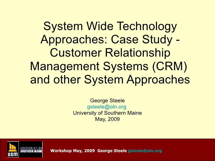 System Wide Technology Approaches: Case Study - Customer Relationship Management Systems (CRM)  and other System Approache...