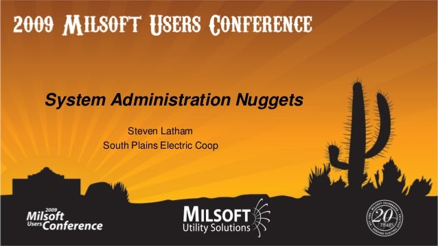 System Administration Nuggets Steven Latham South Plains Electric Coop