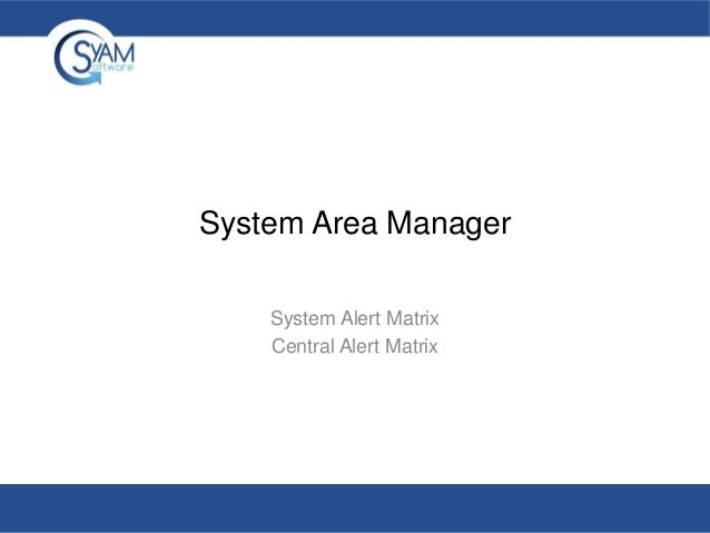 System Area Manager System Alert Matrix Central Alert Matrix