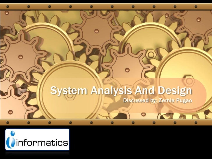 System Analysis And Design<br />Discussed by: ZerniePugao<br />