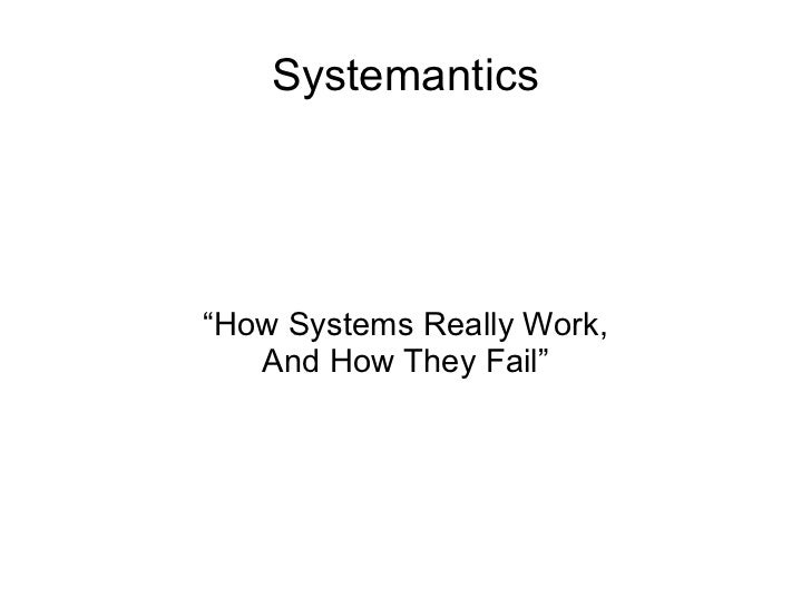 """Systemantics""""How Systems Really Work,   And How They Fail"""""""