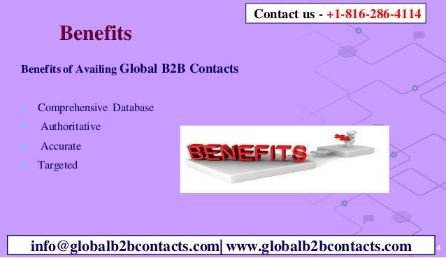 4 Benefits Benefits of Availing Global B2B Contacts • Comprehensive Database • Authoritative • Accurate • Targeted info@gl...