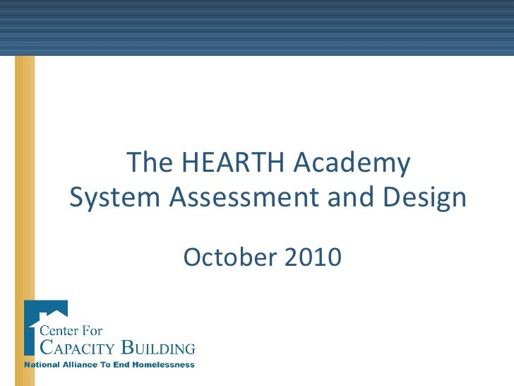 The HEARTH Academy System Assessment and Design <ul><li>October 2010 </li></ul>