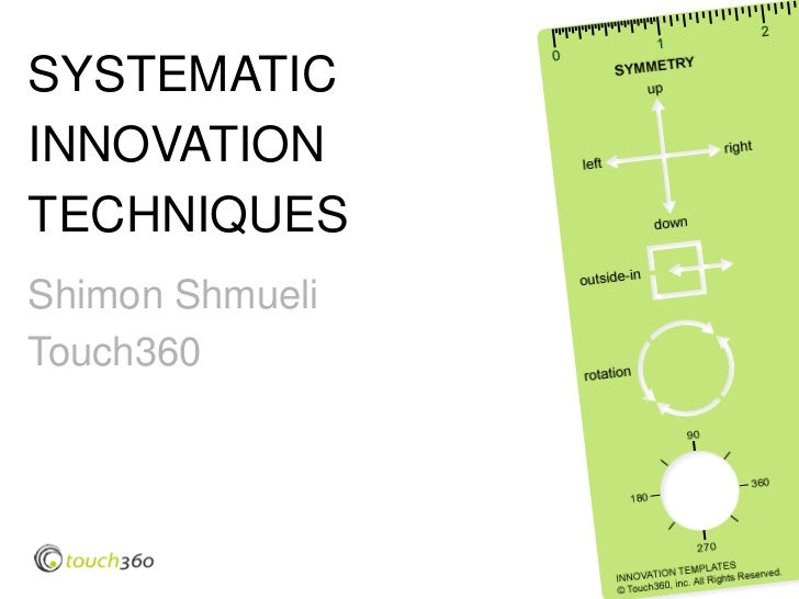 SYSTEMATIC INNOVATION TECHNIQUES Shimon Shmueli Touch360                      © Touch360, Inc.