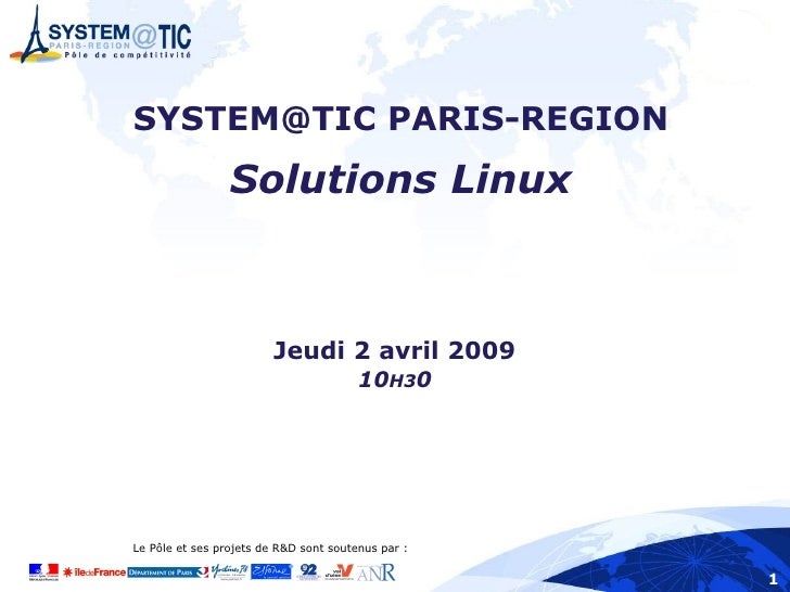 SYSTEM@TIC PARIS-REGION                  Solutions Linux                             Jeudi 2 avril 2009                   ...
