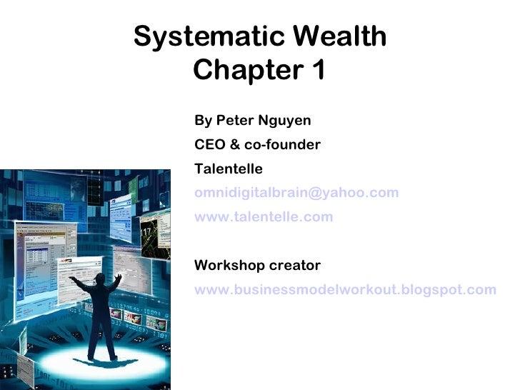 Systematic Wealth Chapter 1 <ul><ul><li>By Peter Nguyen </li></ul></ul><ul><ul><li>CEO & co-founder </li></ul></ul><ul><ul...