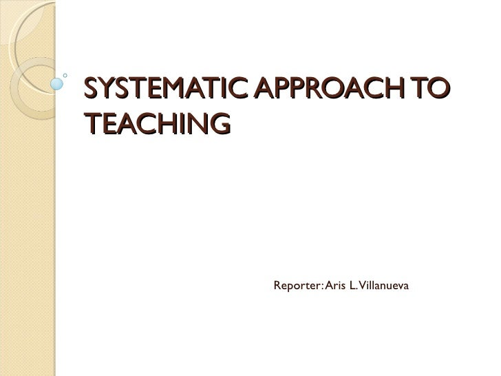 systematic approach to teaching essay Explicit and systematic approach, higher education research & development,  30:3  required to write a short essay, which focuses the tutorial.