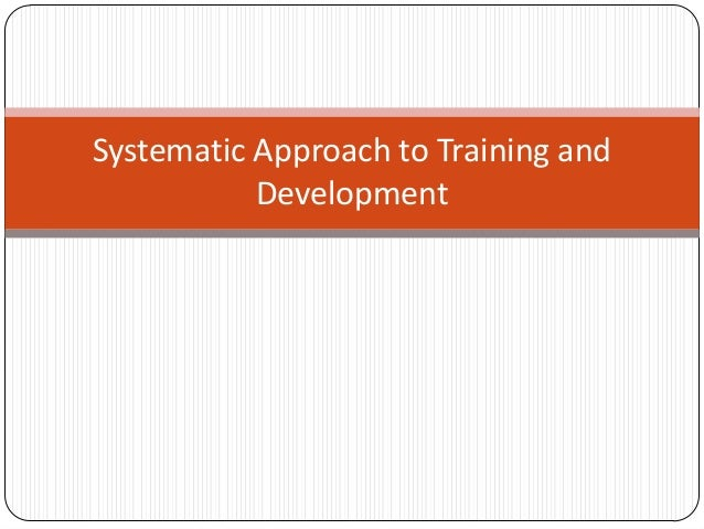 Systematic Approach to Training and Development