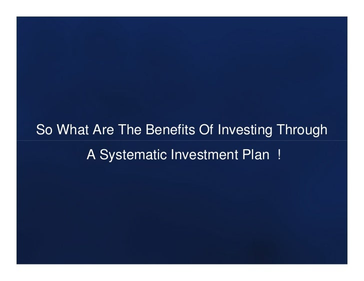 So What Are The Benefits Of Investing Through       A Systematic Investment Plan !