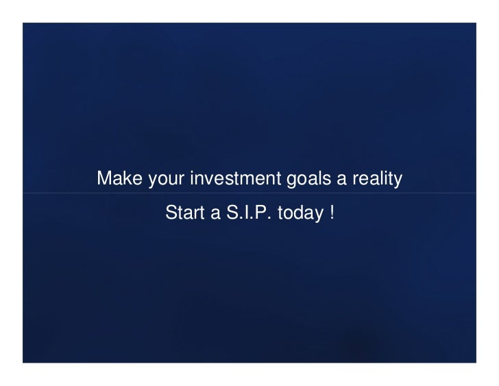 Make your investment goals a reality        Start a S.I.P. today !