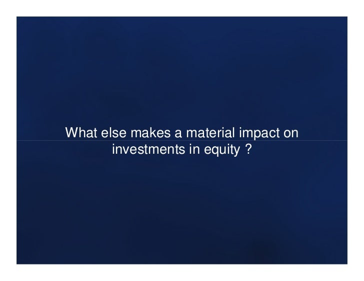 What else makes a material impact on       investments in equity ?