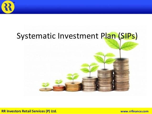 Systematic Investment Plan (SIPs) RR Investors Retail Services (P) Ltd. www.rrfinance.com