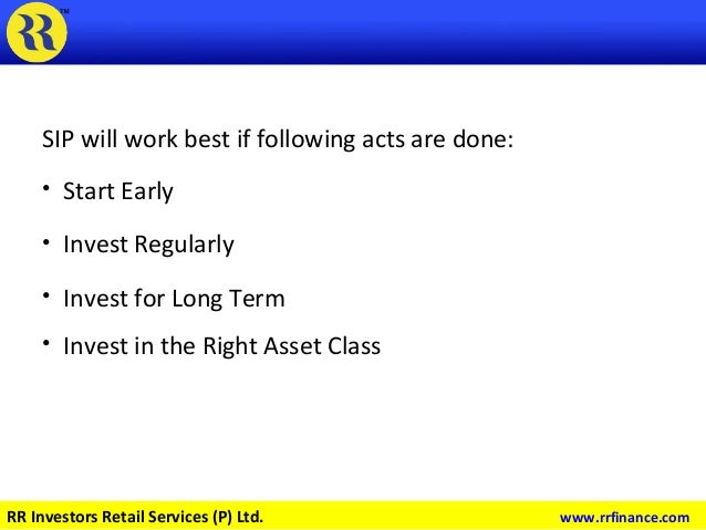 SIP will work best if following acts are done: • Start Early • Invest Regularly • Invest for Long Term • Invest in the Rig...