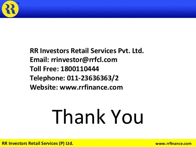 Thank You RR Investors Retail Services Pvt. Ltd. Email: rrinvestor@rrfcl.com Toll Free: 1800110444 Telephone: 011-23636363...