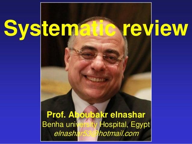 Systematic review Prof. Aboubakr elnashar Benha university Hospital, Egypt elnashar53@hotmail.com