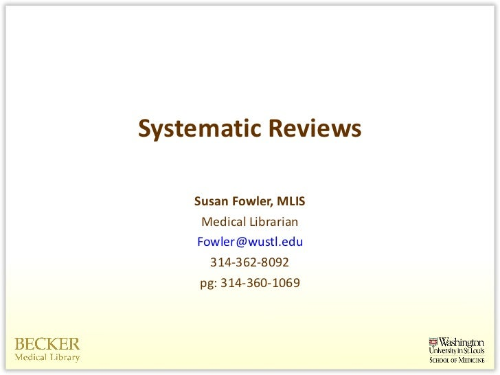 Systematic Reviews <ul><li>Susan Fowler, MLIS </li></ul><ul><li>Medical Librarian </li></ul><ul><li>[email_address] </li><...