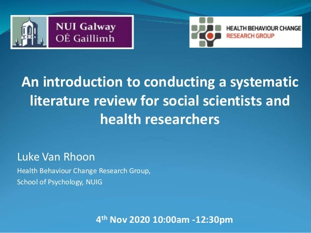 An introduction to conducting a systematic literature review for social scientists and health researchers Luke Van Rhoon H...