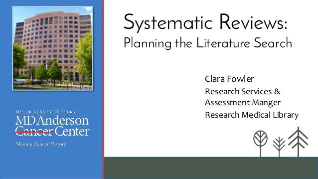 Clara Fowler Research Services & Assessment Manger Research Medical Library Systematic Reviews: Planning the Literature Se...
