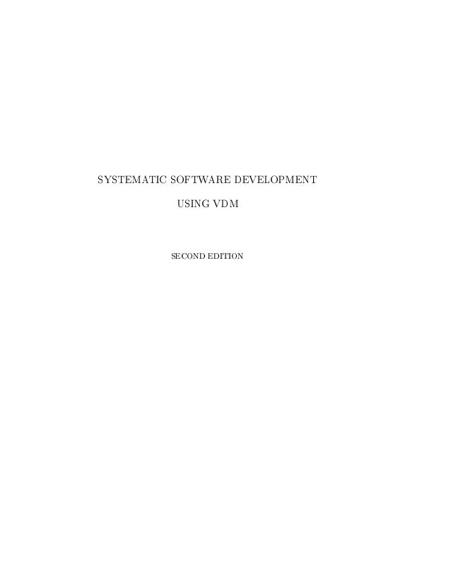 SYSTEMATIC SOFTWARE DEVELOPMENT USING VDM SECOND EDITION