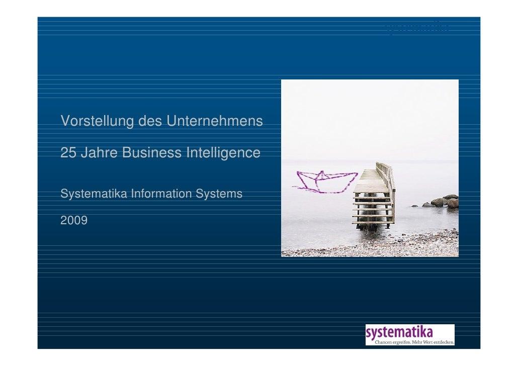 Vorstellung des Unternehmens        25 Jahre Business Intelligence        Systematika Information Systems        2009     ...