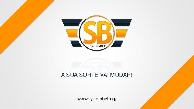 www.systembet.org A SUA SORTE VAI MUDAR!