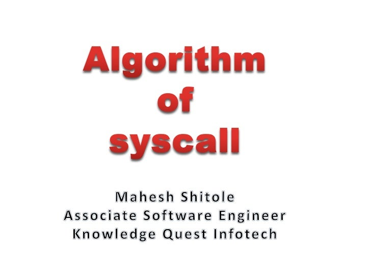 Algorithm of<br />syscall<br />Mahesh Shitole<br />Associate Software Engineer<br />Knowledge Quest Infotech<br />