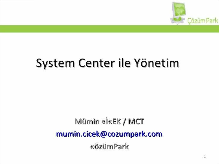 System Center  ile Yönetim Mümin ÇİÇEK / MCT [email_address] ÇözümPark