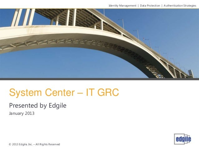 Identity Management | Data Protection | Authentication StrategiesSystem Center – IT GRCPresented by EdgileJanuary 2013© 20...