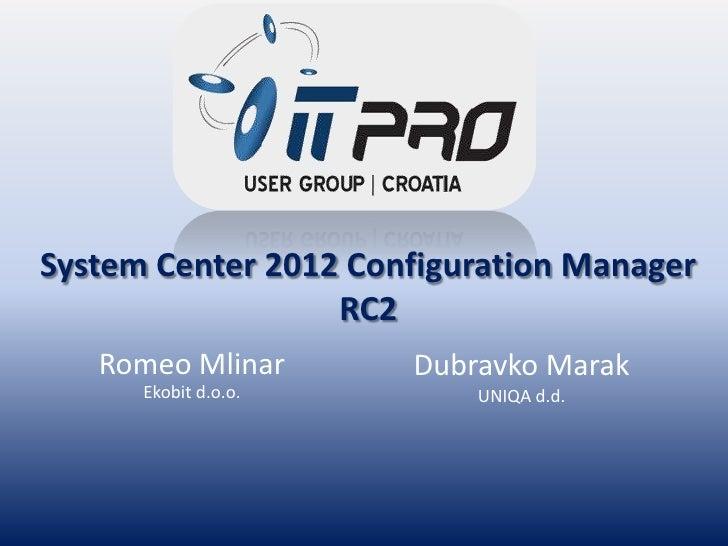 System Center 2012 Configuration Manager                  RC2   Romeo Mlinar       Dubravko Marak      Ekobit d.o.o.      ...