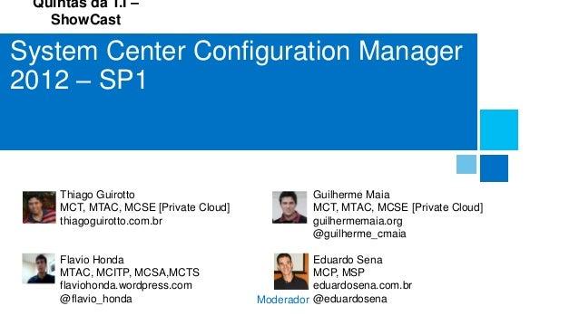 Quintas da T.I – ShowCast System Center Configuration Manager 2012 – SP1 Thiago Guirotto MCT, MTAC, MCSE [Private Cloud] t...