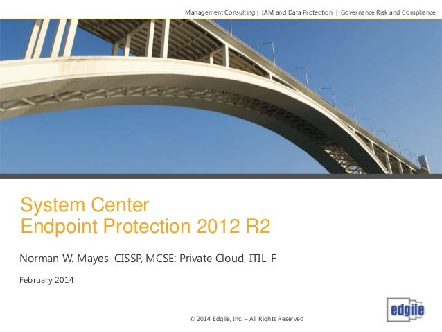 Management Consulting   IAM and Data Protection   Governance Risk and Compliance  System Center Endpoint Protection 2012 R...