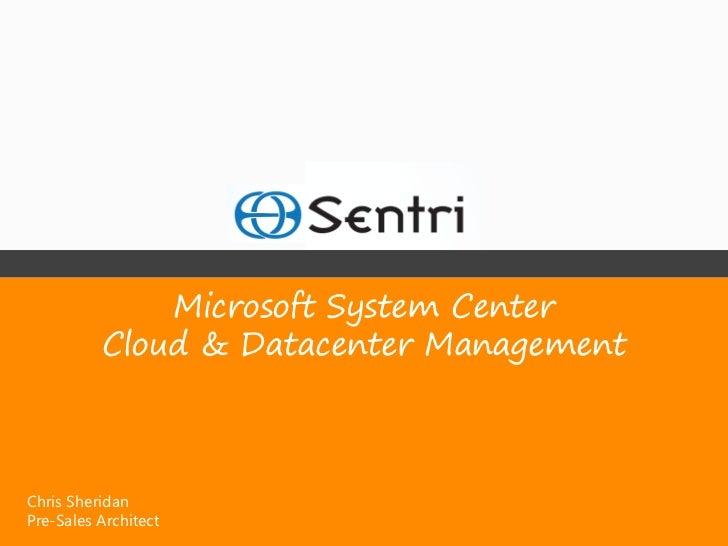 Microsoft System Center          Cloud & Datacenter ManagementChris SheridanPre-Sales Architect