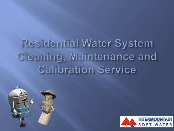 Residential Water System Cleaning, Maintenance and Calibration Service<br />