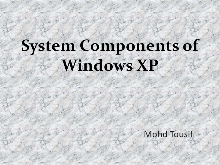 System Components of Windows XP<br />MohdTousif<br />
