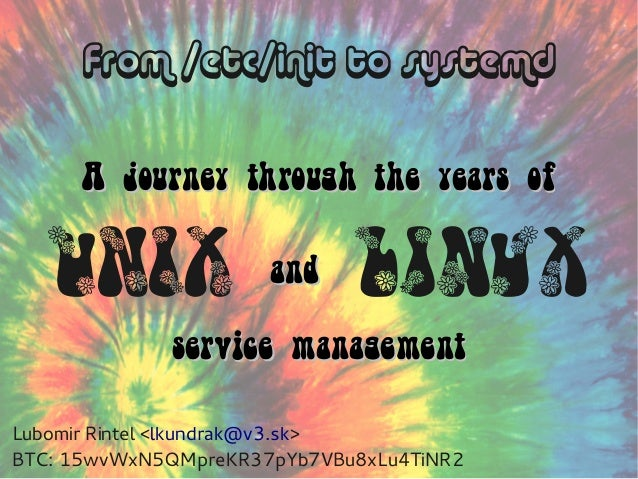 From /etc/init to systemd A journey through the years of  UNIX  and  Linux  service management Lubomir Rintel <lkundrak@v3...