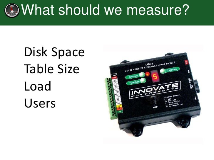 What should we measure?Disk SpaceTable SizeLoadUsers