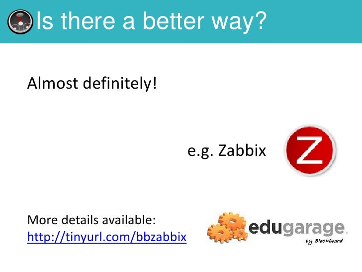 Is there a better way?Almost definitely!                              e.g. ZabbixMore details available:http://tinyurl.com...