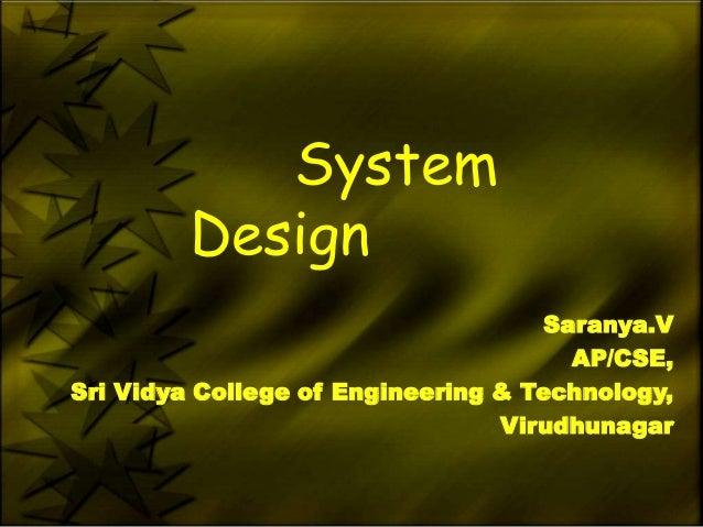 System         Design                                    Saranya.V                                      AP/CSE,Sri Vidya C...